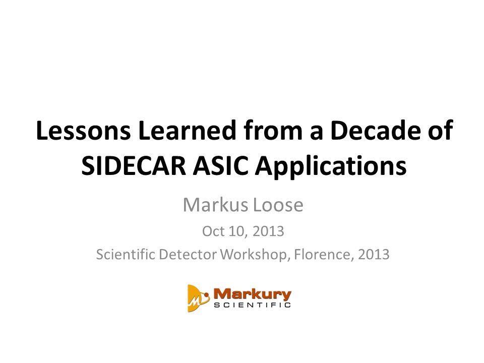Lessons Learned from a Decade of SIDECAR ASIC Applications Markus Loose Oct 10, 2013 Scientific Detector Workshop, Florence, 2013