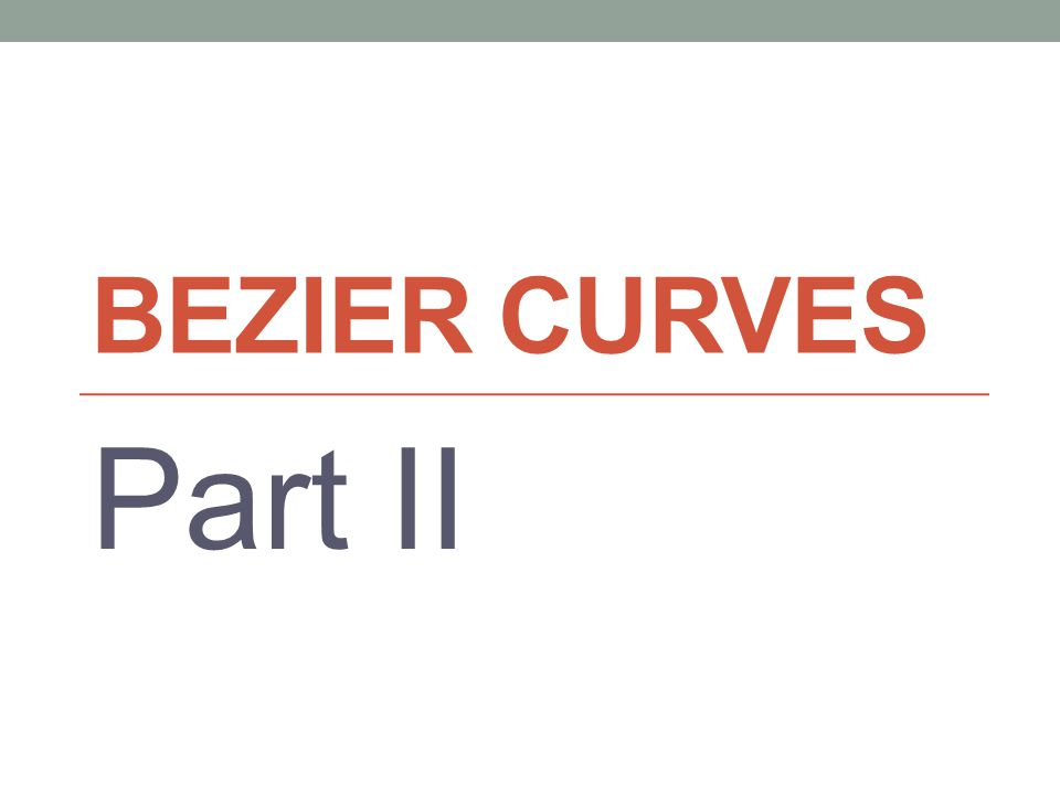 BEZIER CURVES Part II