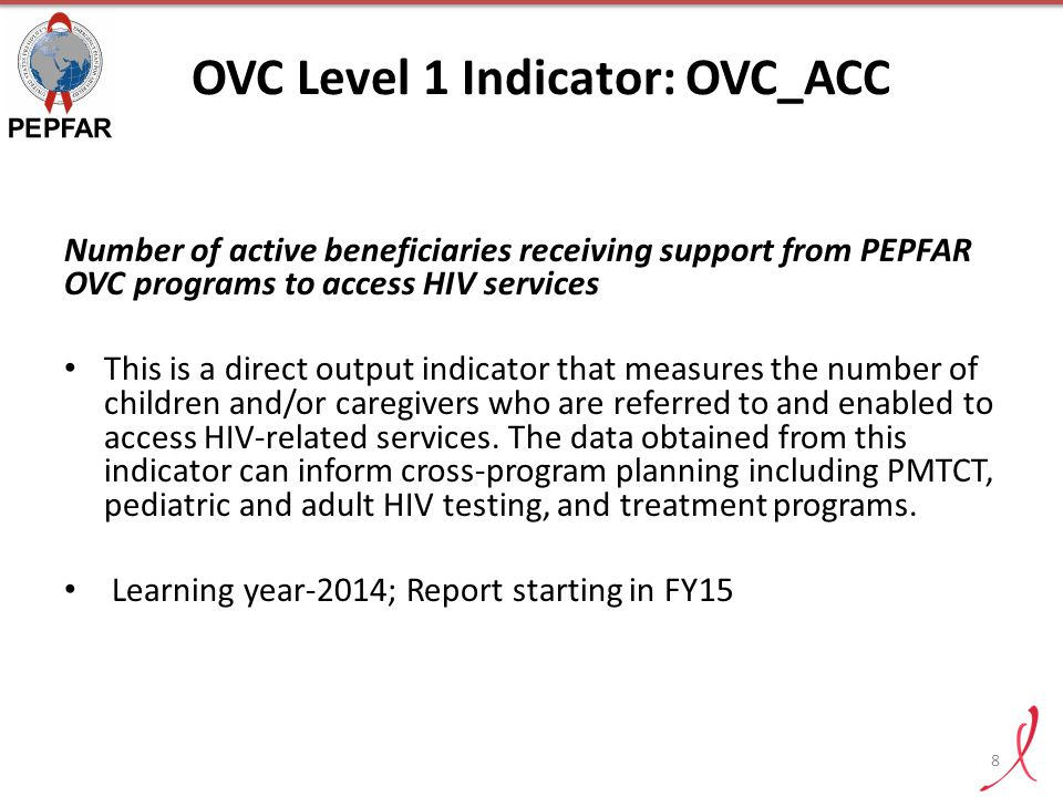 OVC Level 1 Indicator: OVC_ACC Number of active beneficiaries receiving support from PEPFAR OVC programs to access HIV services This is a direct outpu