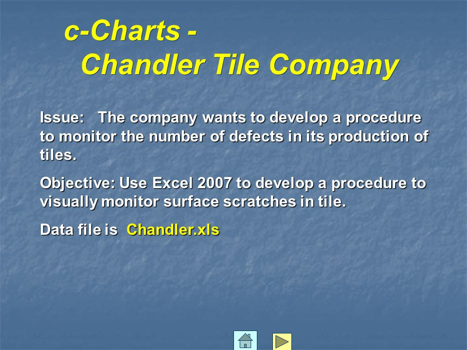 c-Charts - Chandler Tile Company Issue: The company wants to develop a procedure to monitor the number of defects in its production of tiles.