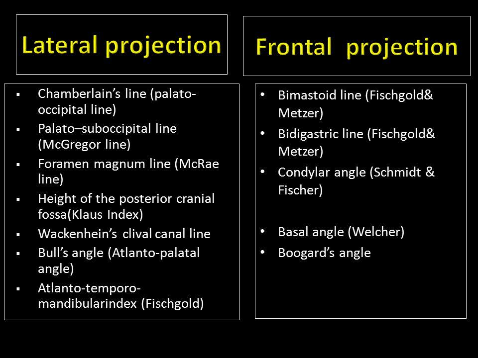  Chamberlain's line (palato- occipital line)  Palato–suboccipital line (McGregor line)  Foramen magnum line (McRae line)  Height of the posterior