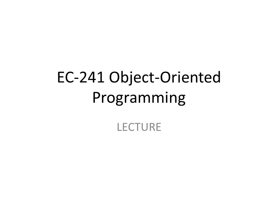 EC-241 Object-Oriented Programming LECTURE