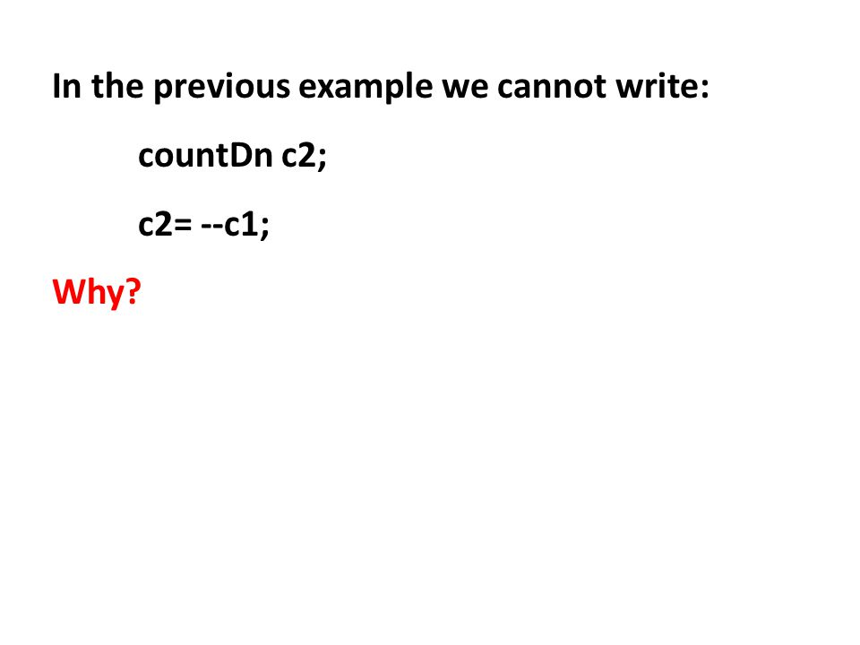 In the previous example we cannot write: countDn c2; c2= --c1; Why?