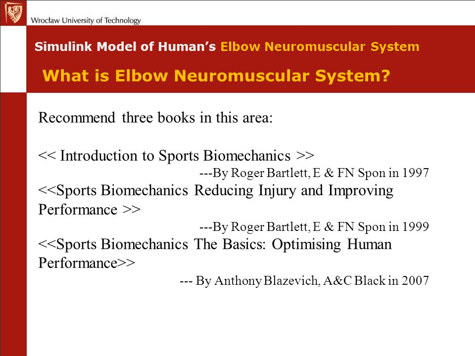 What is Elbow Neuromuscular System? Recommend three books in this area: > ---By Roger Bartlett, E & FN Spon in 1997 > ---By Roger Bartlett, E & FN Spo