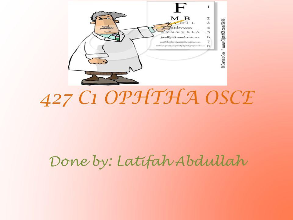 427 C1 OPHTHA OSCE Done by: Latifah Abdullah