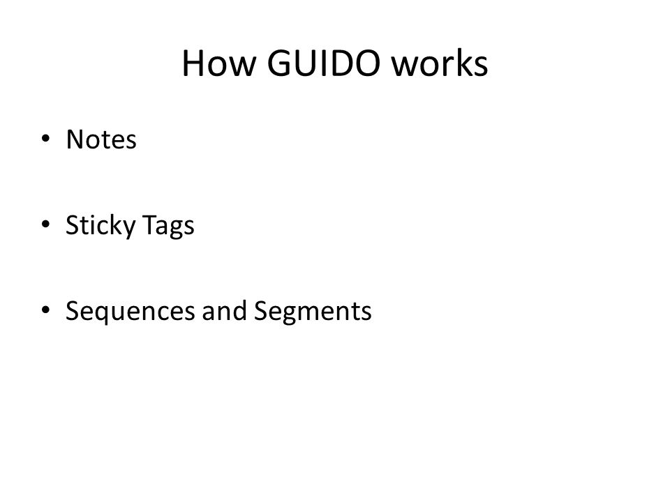 How GUIDO works Notes Sticky Tags Sequences and Segments