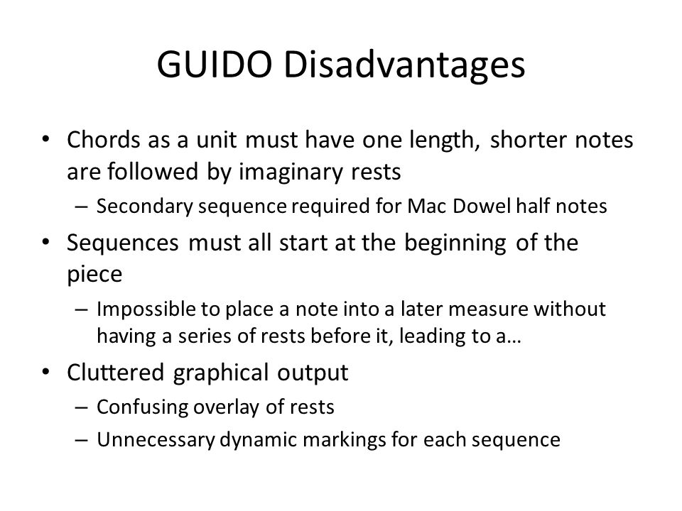 GUIDO Disadvantages Chords as a unit must have one length, shorter notes are followed by imaginary rests – Secondary sequence required for Mac Dowel h