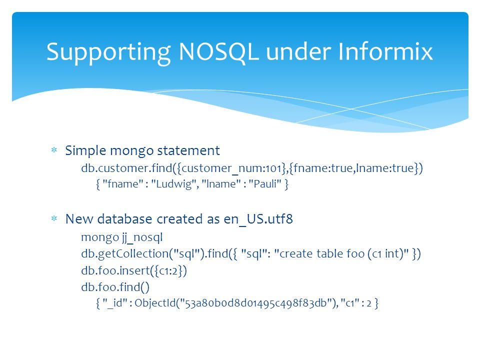  Simple mongo statement db.customer.find({customer_num:101},{fname:true,lname:true}) {