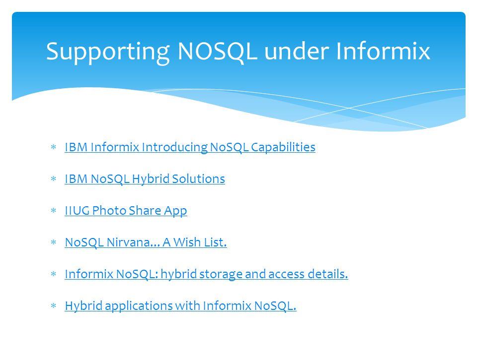  IBM Informix Introducing NoSQL Capabilities IBM Informix Introducing NoSQL Capabilities  IBM NoSQL Hybrid Solutions IBM NoSQL Hybrid Solutions  II