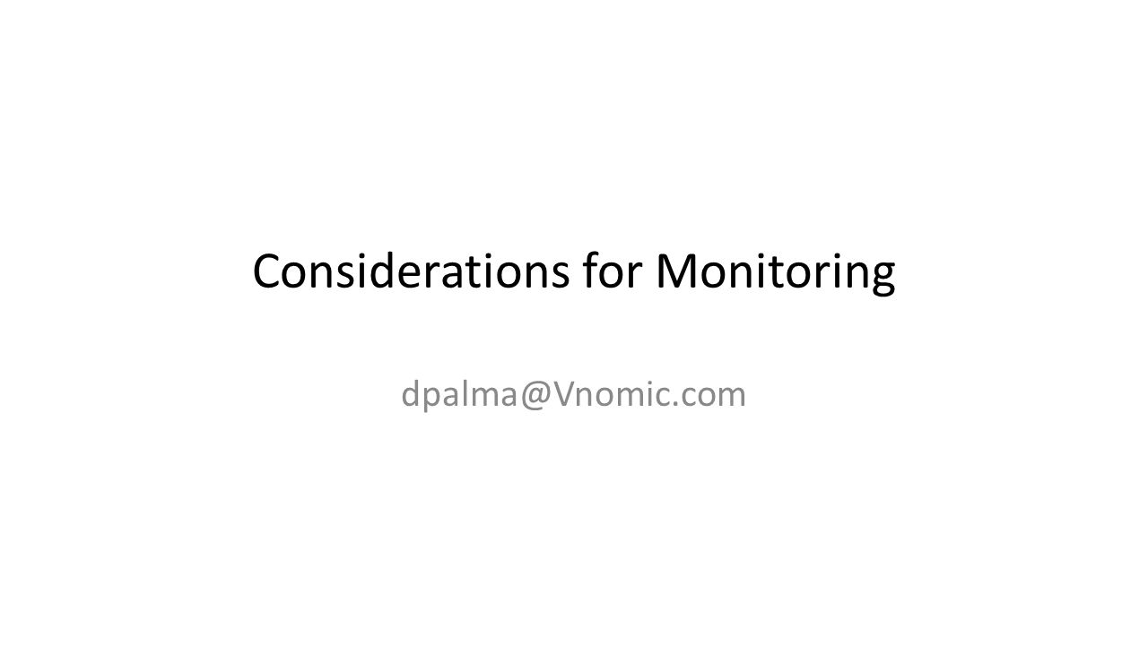 Considerations for Monitoring dpalma@Vnomic.com