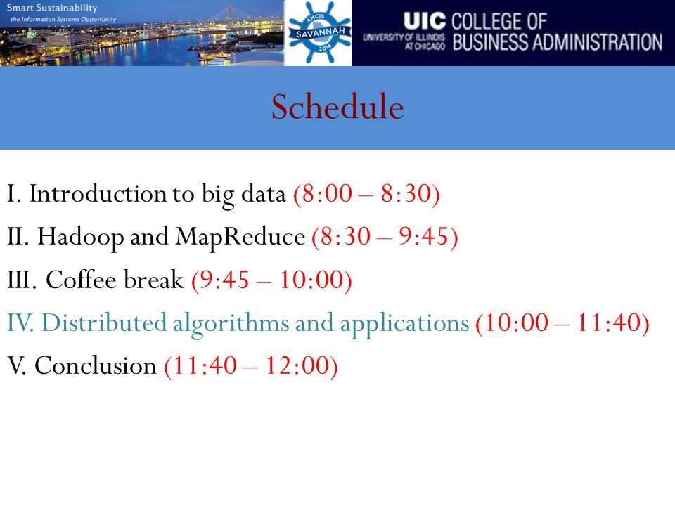 Schedule I. Introduction to big data (8:00 – 8:30) II. Hadoop and MapReduce (8:30 – 9:45) III. Coffee break (9:45 – 10:00) IV. Distributed algorithms