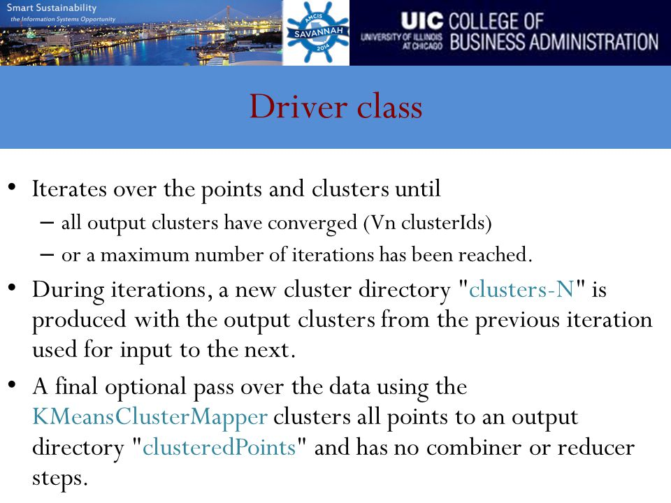 Driver class Iterates over the points and clusters until – all output clusters have converged (Vn clusterIds) – or a maximum number of iterations has