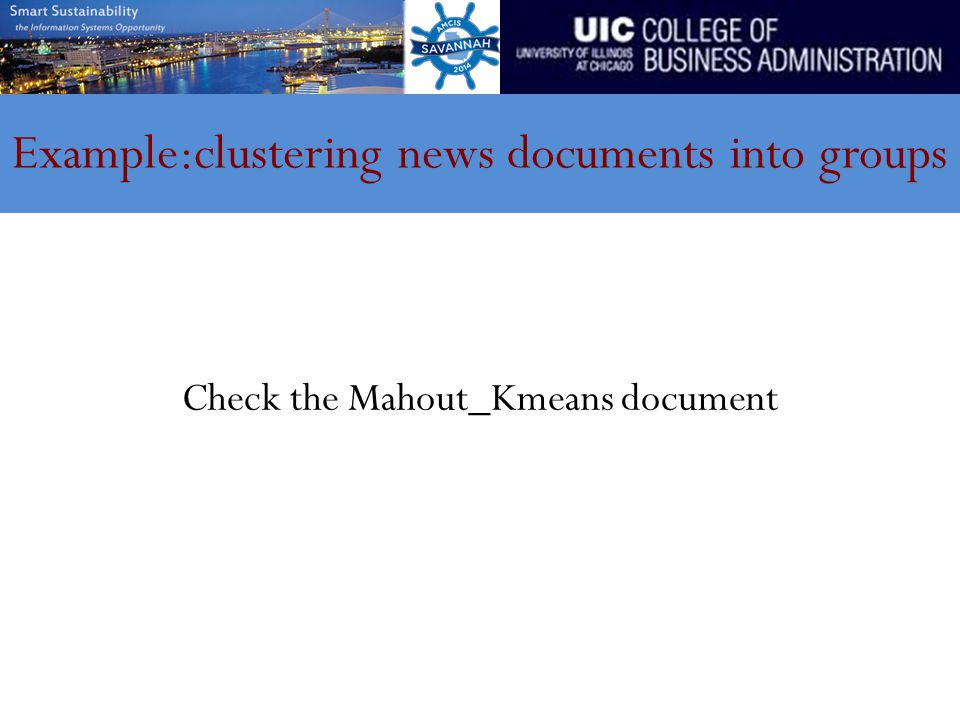 Example:clustering news documents into groups Check the Mahout_Kmeans document