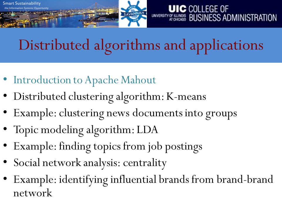 Distributed algorithms and applications Introduction to Apache Mahout Distributed clustering algorithm: K-means Example: clustering news documents into groups Topic modeling algorithm: LDA Example: finding topics from job postings Social network analysis: centrality Example: identifying influential brands from brand-brand network