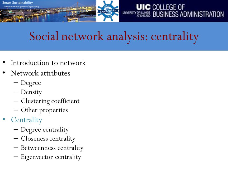 Social network analysis: centrality Introduction to network Network attributes – Degree – Density – Clustering coefficient – Other properties Centrali
