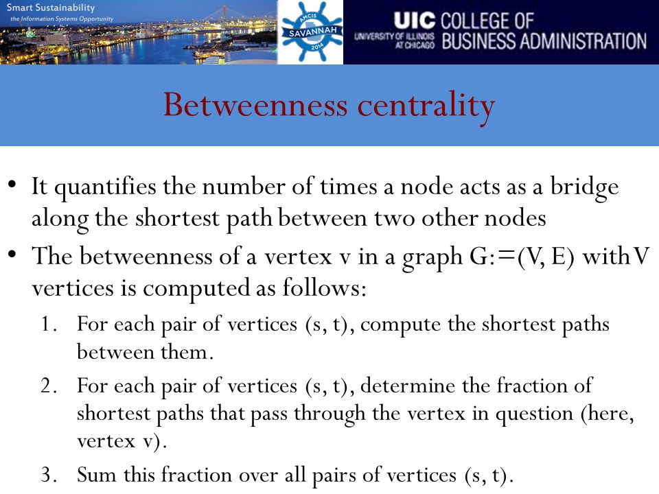 Betweenness centrality It quantifies the number of times a node acts as a bridge along the shortest path between two other nodes The betweenness of a