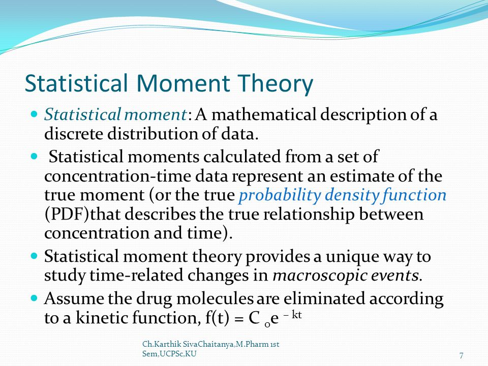 Statistical Moment Theory Statistical moment: A mathematical description of a discrete distribution of data. Statistical moments calculated from a set