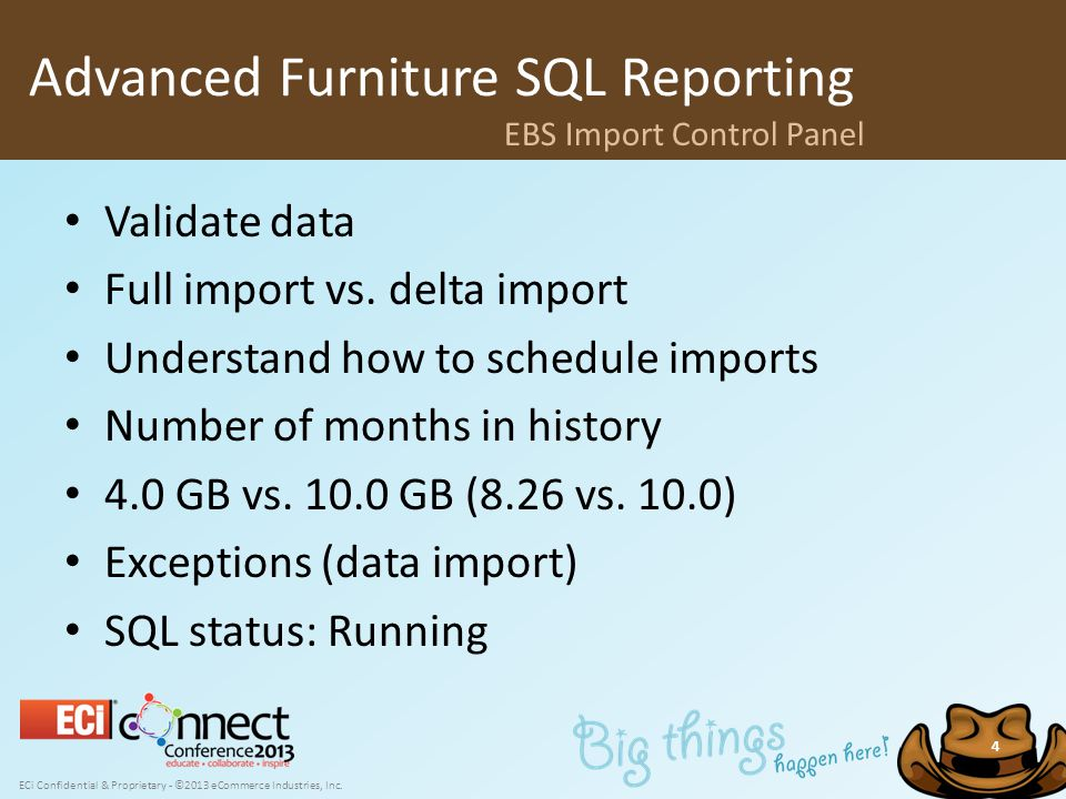 ECi Confidential & Proprietary - ©2013 eCommerce Industries, Inc. 4 Validate data Full import vs. delta import Understand how to schedule imports Numb