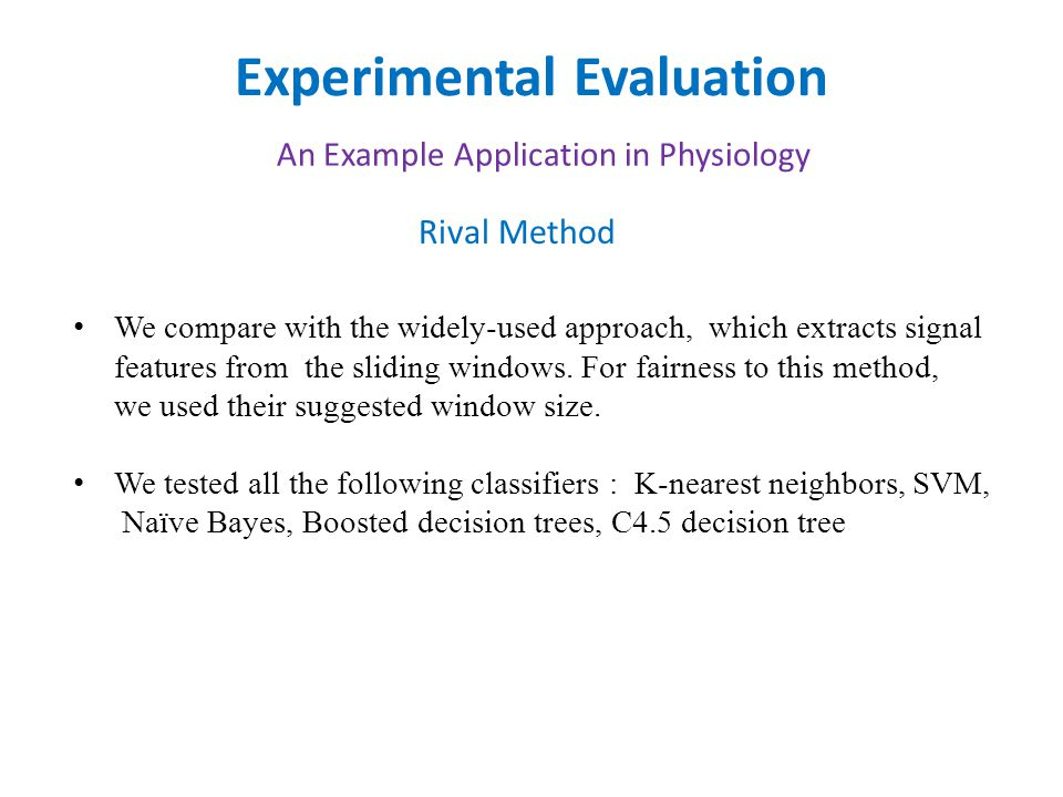 Experimental Evaluation An Example Application in Physiology We compare with the widely-used approach, which extracts signal features from the sliding windows.