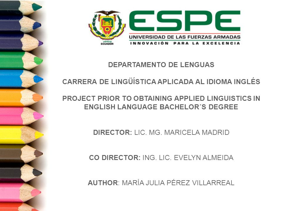 DEPARTAMENTO DE LENGUAS CARRERA DE LINGÜÍSTICA APLICADA AL IDIOMA INGLÉS PROJECT PRIOR TO OBTAINING APPLIED LINGUISTICS IN ENGLISH LANGUAGE BACHELOR´S DEGREE DIRECTOR: LIC.