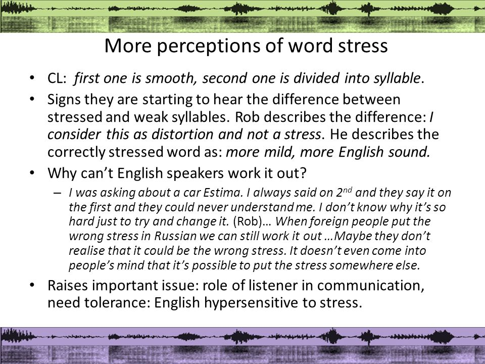 More perceptions of word stress CL: first one is smooth, second one is divided into syllable.