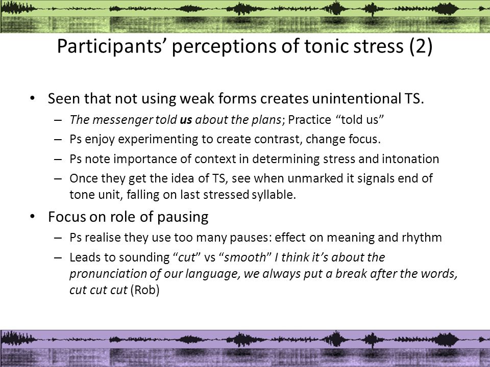 Participants' perceptions of tonic stress (2) Seen that not using weak forms creates unintentional TS.