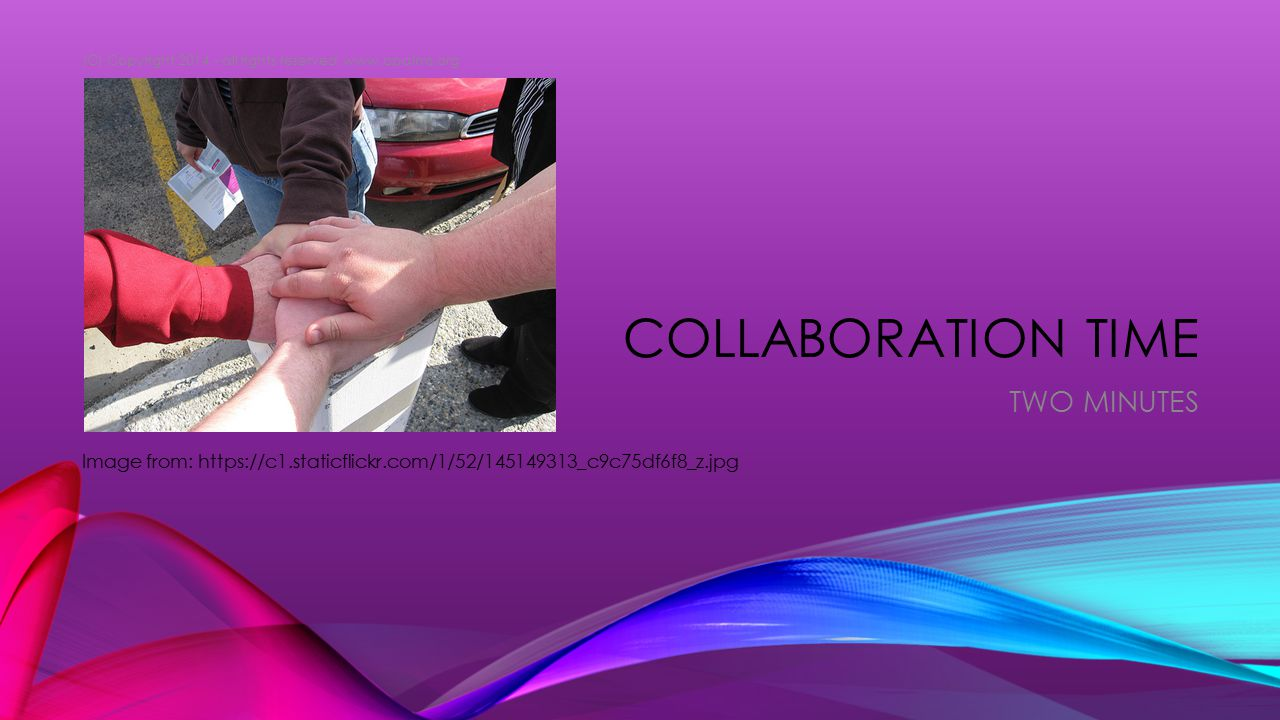 COLLABORATION TIME TWO MINUTES Image from: https://c1.staticflickr.com/1/52/145149313_c9c75df6f8_z.jpg (C) Copyright 2014 - all rights reserved www.cpalms.org