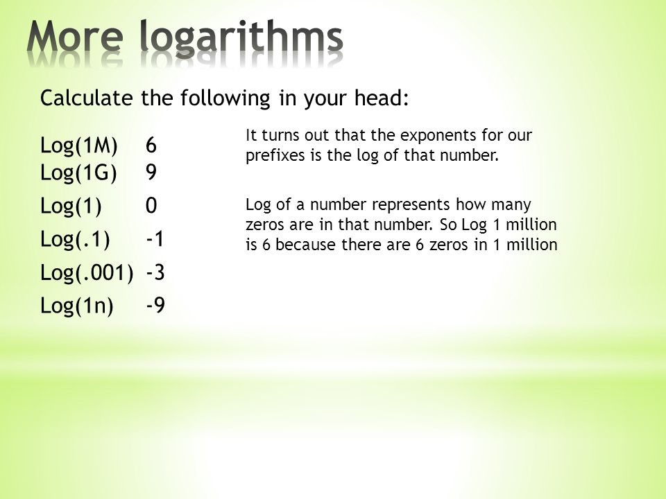 Calculate the following in your head: Log(1M) Log(1G) Log(1) Log(.1) Log(.001) Log(1n) 6 9 0 -3 -9 It turns out that the exponents for our prefixes is the log of that number.