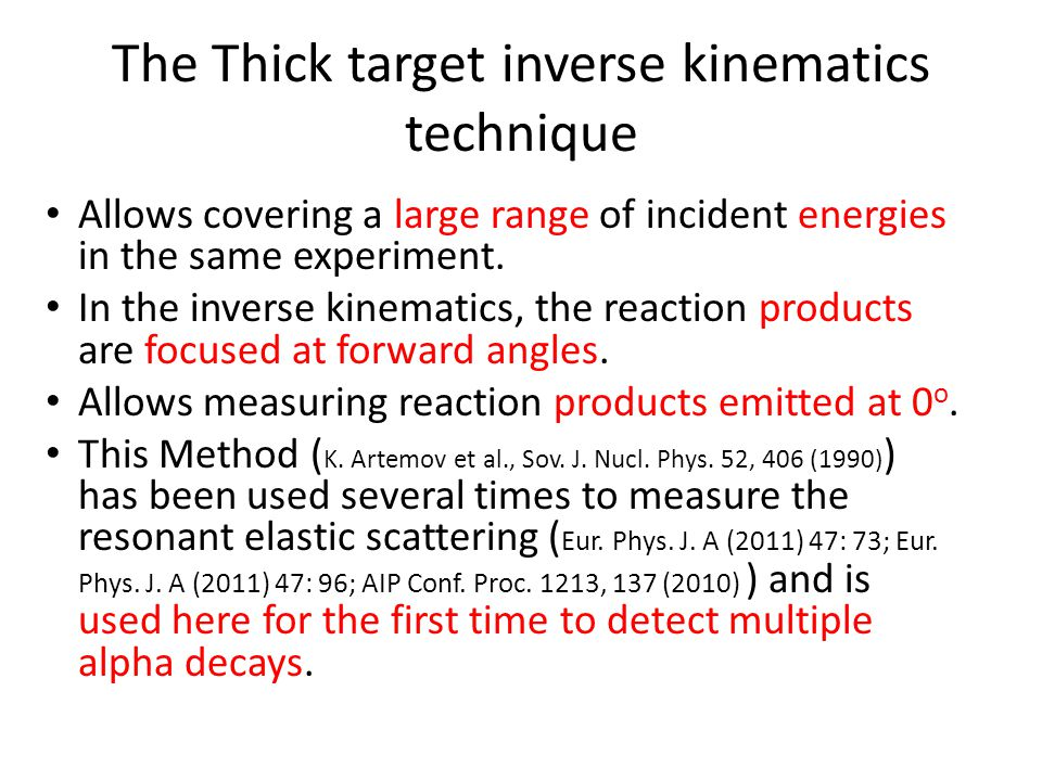 The Thick target inverse kinematics technique Allows covering a large range of incident energies in the same experiment. In the inverse kinematics, th