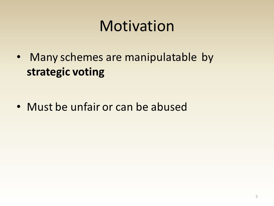 Motivation Strategic voting A voter, who knows all other preferences can achieve a desirable result by misrepresenting his preferences.