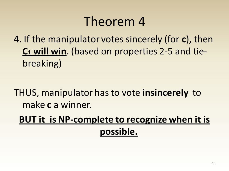 Theorem 4 4. If the manipulator votes sincerely (for c), then C 1 will win.