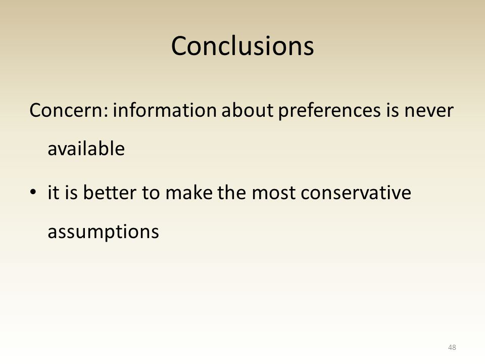 Conclusions Concern: information about preferences is never available it is better to make the most conservative assumptions 48