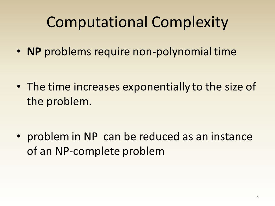 Computational Complexity Problems which require: Polynomial-time algorithms tractable Exponential time intractable 9