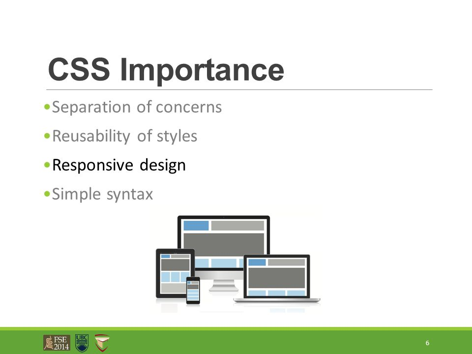 CSS Importance Separation of concerns Reusability of styles Responsive design Simple syntax 6