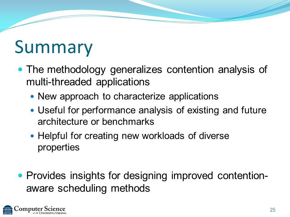Summary The methodology generalizes contention analysis of multi-threaded applications New approach to characterize applications Useful for performanc