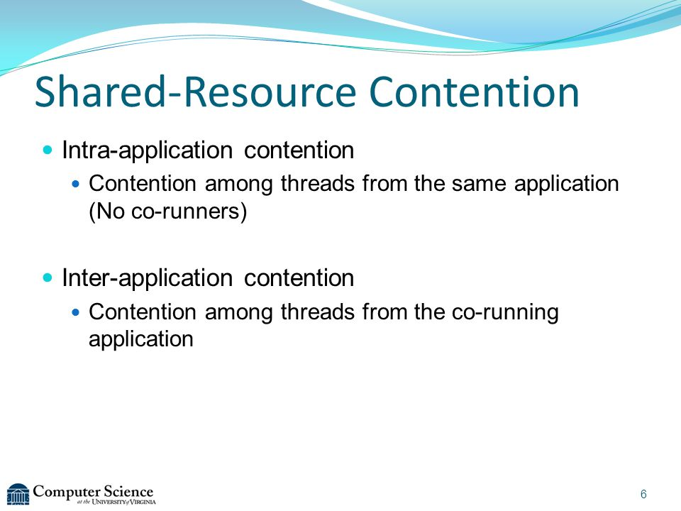 Shared-Resource Contention Intra-application contention Contention among threads from the same application (No co-runners) Inter-application contentio
