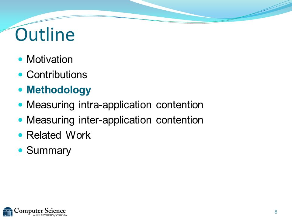 Outline Motivation Contributions Methodology Measuring intra-application contention Measuring inter-application contention Related Work Summary 8