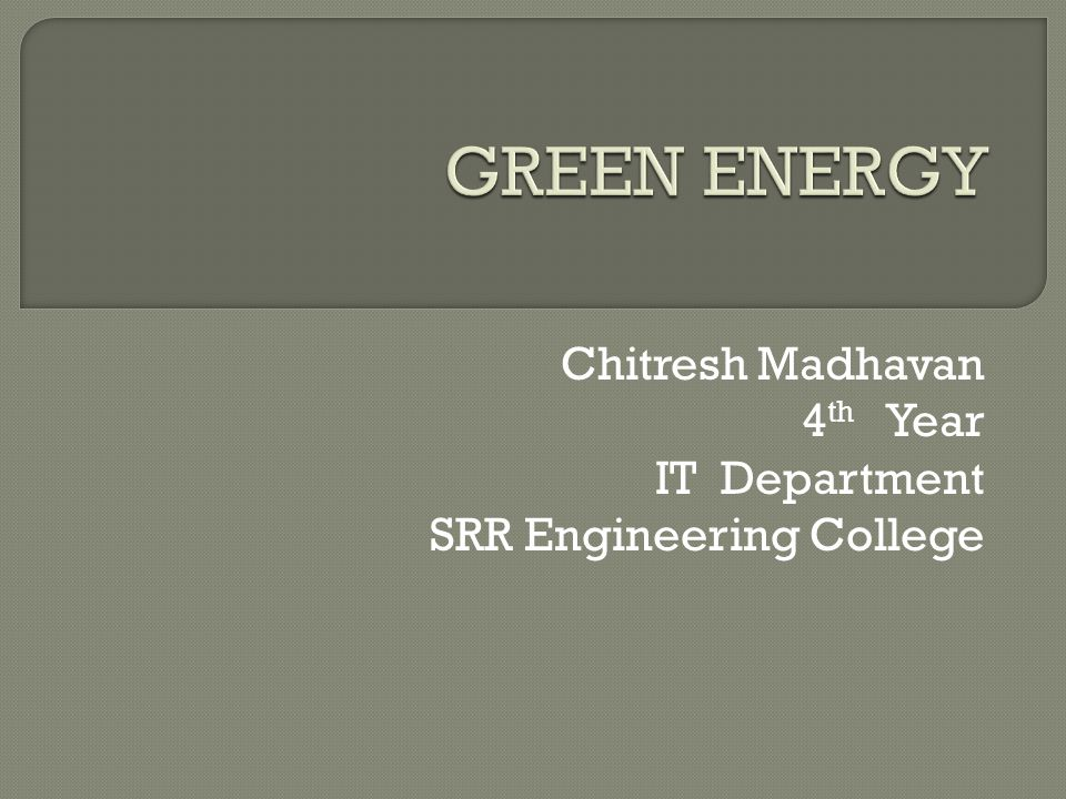 Chitresh Madhavan 4 th Year IT Department SRR Engineering College