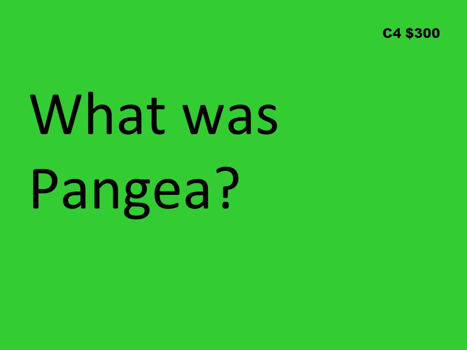 C4 $300 What was Pangea?
