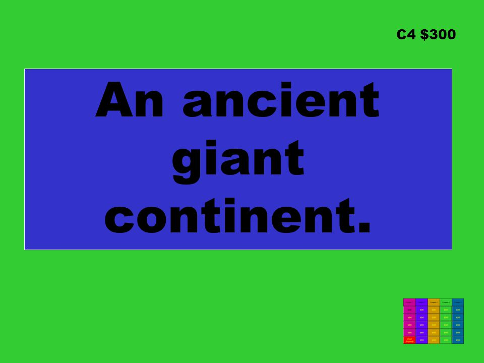 C4 $300 An ancient giant continent.