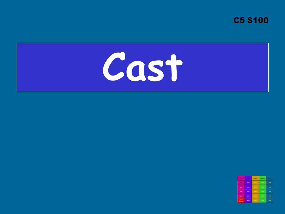 C5 $100 Cast