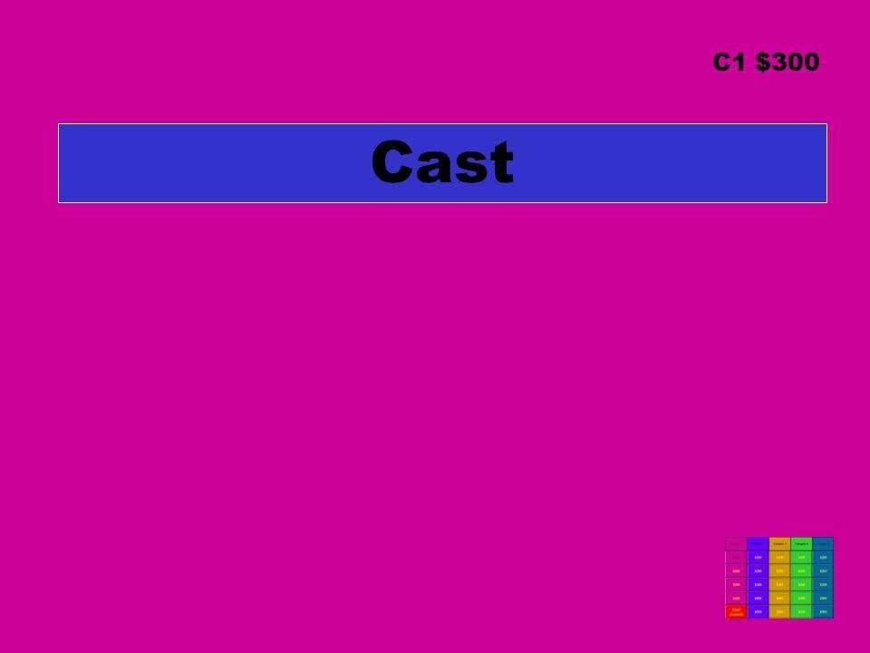Cast C1 $300