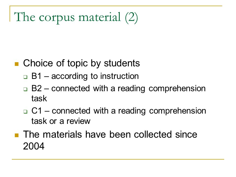 The corpus material (2) Choice of topic by students  B1 – according to instruction  B2 – connected with a reading comprehension task  C1 – connecte