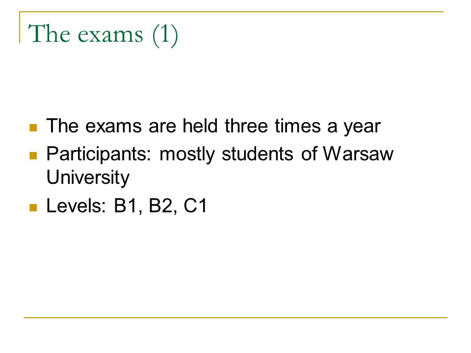 The corpus is going to be composed of the The exams (1) The exams are held three times a year Participants: mostly students of Warsaw University Level