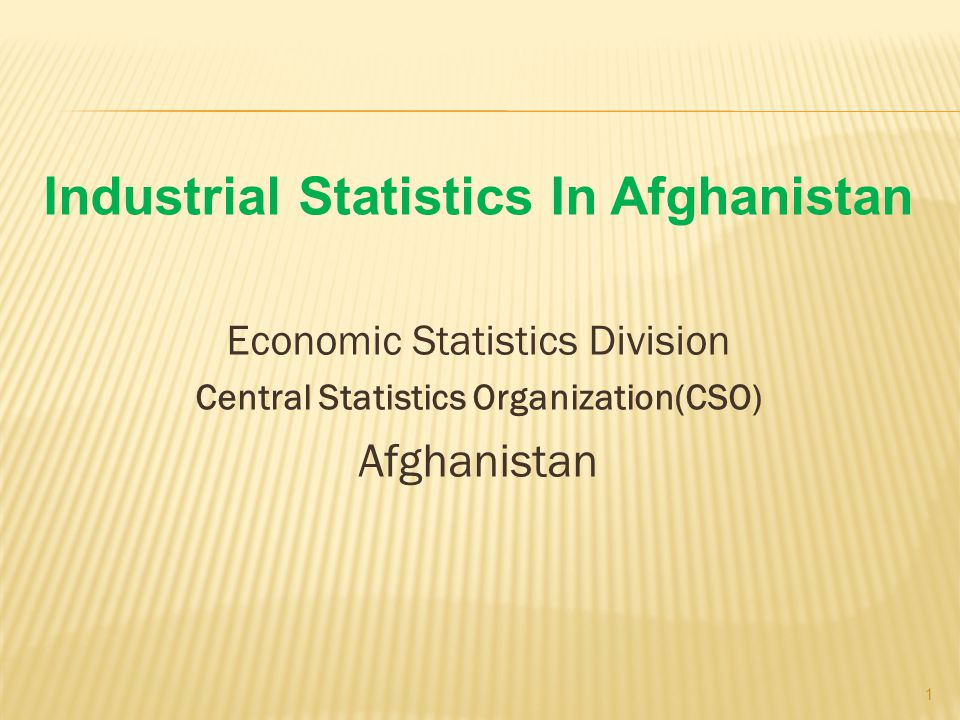 Industrial Statistics In Afghanistan Economic Statistics Division Central Statistics Organization(CSO) Afghanistan 1