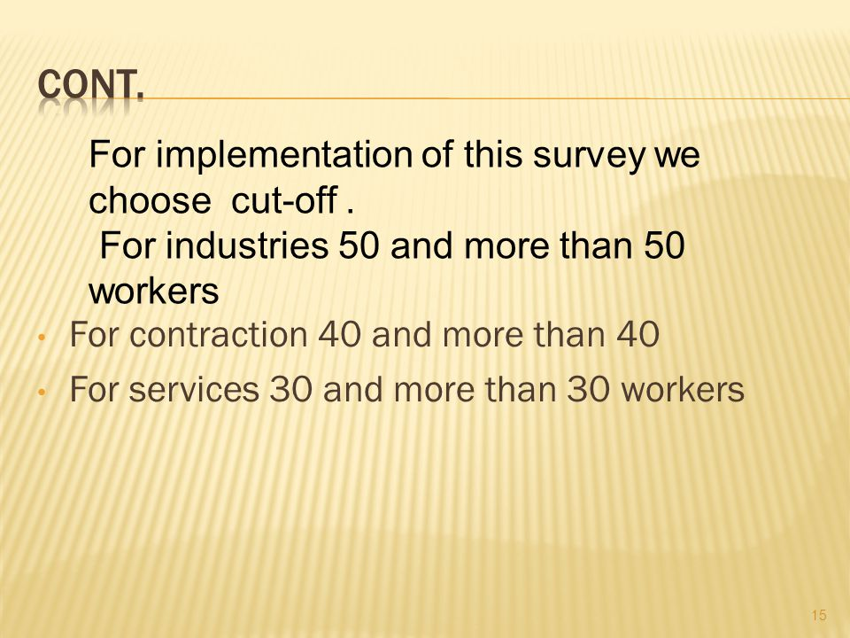 For contraction 40 and more than 40 For services 30 and more than 30 workers 15 For implementation of this survey we choose cut-off.