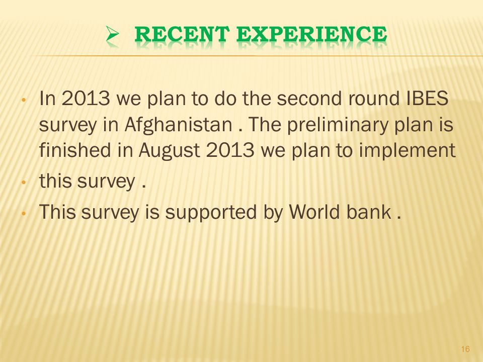 In 2013 we plan to do the second round IBES survey in Afghanistan.