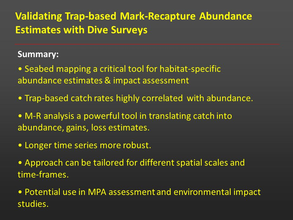 Seabed mapping a critical tool for habitat-specific abundance estimates & impact assessment Trap-based catch rates highly correlated with abundance.