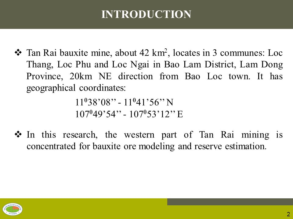  Tan Rai bauxite mine, about 42 km 2, locates in 3 communes: Loc Thang, Loc Phu and Loc Ngai in Bao Lam District, Lam Dong Province, 20km NE direction from Bao Loc town.