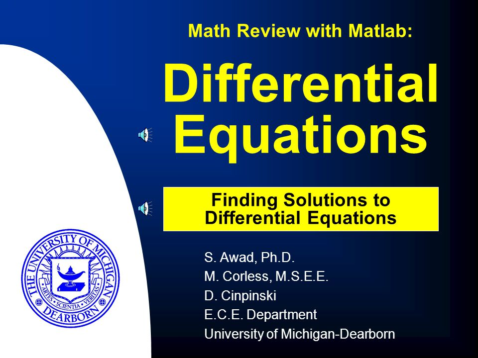 Differential Equations:Finding Solutions to DEs 21 Summary n The symbolic toolbox can be used to find the closed form solutions for differential equations where they exist n The symbolic toolbox can be simultaneously solve a system of differential equations n Other Matlab commands can be used to numerically solve systems of differential equations if closed forms do not exist